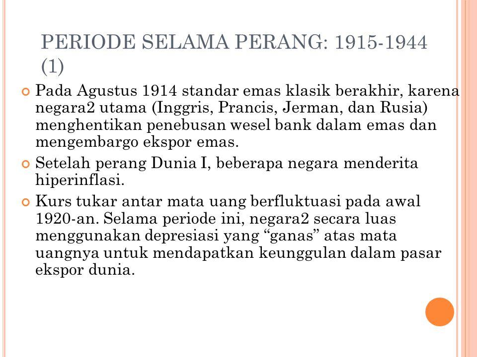 STANDAR EMAS KLASIK: 1875-1914 (3) 2. Ada dua cara konvertabilitas antara emas dan mata uang nasional pada rasio yang stabil; 3. Emas mungkin secara b