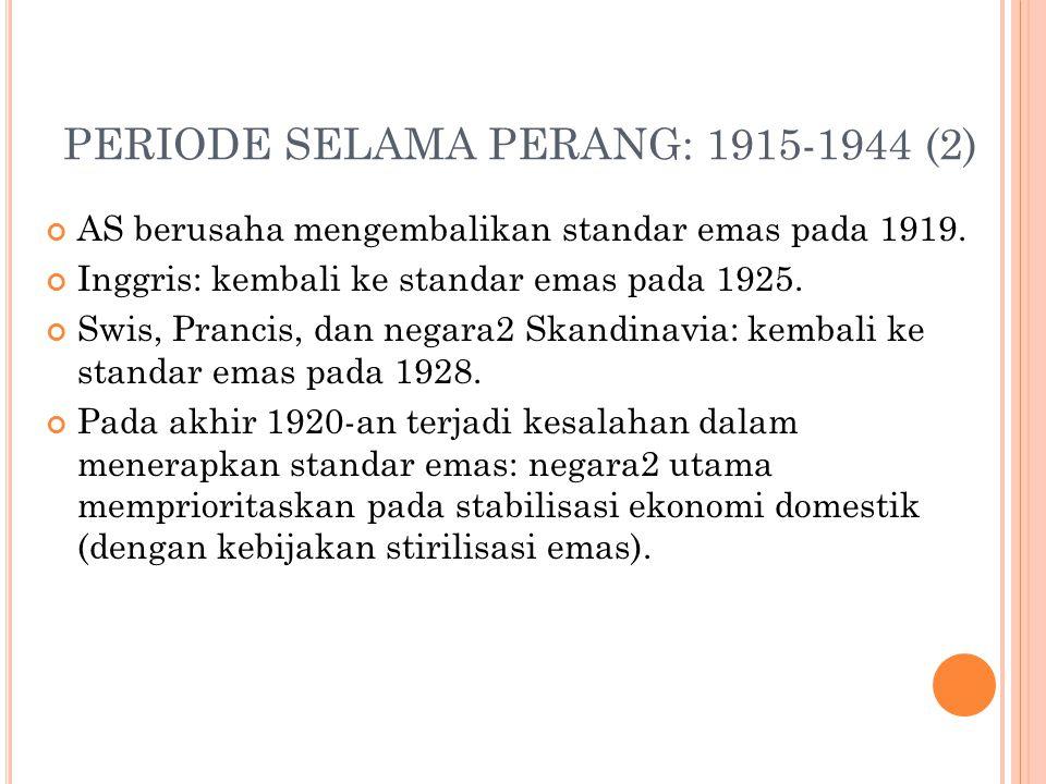 PERIODE SELAMA PERANG: 1915-1944 (1) Pada Agustus 1914 standar emas klasik berakhir, karena negara2 utama (Inggris, Prancis, Jerman, dan Rusia) menghe