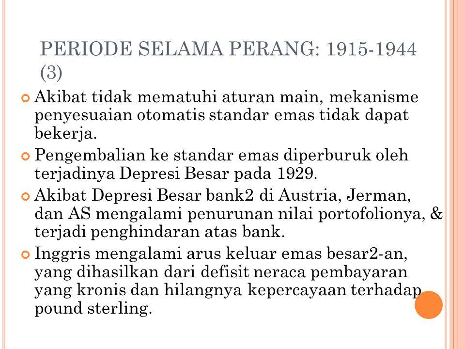PERIODE SELAMA PERANG: 1915-1944 (2) AS berusaha mengembalikan standar emas pada 1919. Inggris: kembali ke standar emas pada 1925. Swis, Prancis, dan