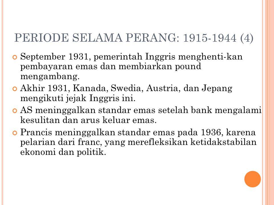 PERIODE SELAMA PERANG: 1915-1944 (3) Akibat tidak mematuhi aturan main, mekanisme penyesuaian otomatis standar emas tidak dapat bekerja. Pengembalian