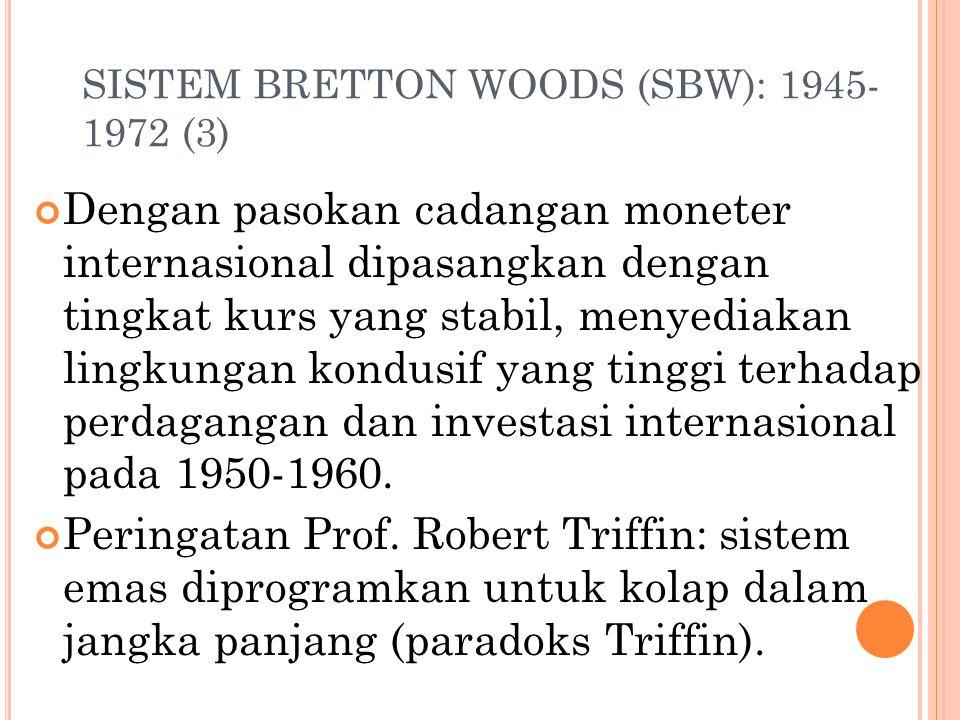 SISTEM BRETTON WOODS (SBW): 1945- 1972 (2) Desain sistem tukar emas: setiap negara menentukan nilai pari mata uangnya pada US$, dan US$ menambatkan pa