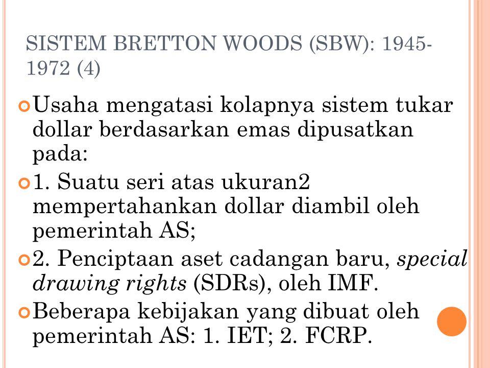 SISTEM BRETTON WOODS (SBW): 1945- 1972 (3) Dengan pasokan cadangan moneter internasional dipasangkan dengan tingkat kurs yang stabil, menyediakan ling