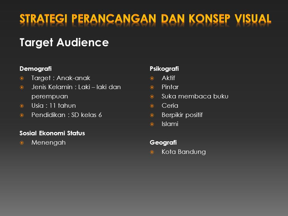 Target Audience Demografi  Target : Anak-anak  Jenis Kelamin : Laki – laki dan perempuan  Usia : 11 tahun  Pendidikan : SD kelas 6 Sosial Ekonomi