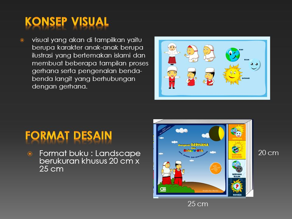  visual yang akan di tampilkan yaitu berupa karakter anak-anak berupa ilustrasi yang bertemakan islami dan membuat beberapa tampilan proses gerhana s