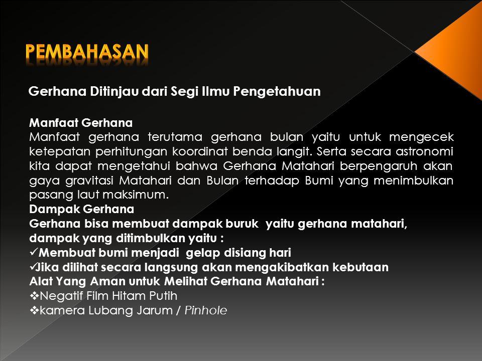 Gerhana Ditinjau dari Segi Ilmu Agama Gerhana dalam bahasa arab dikenal dengan istilah kusuf dan khusuf.