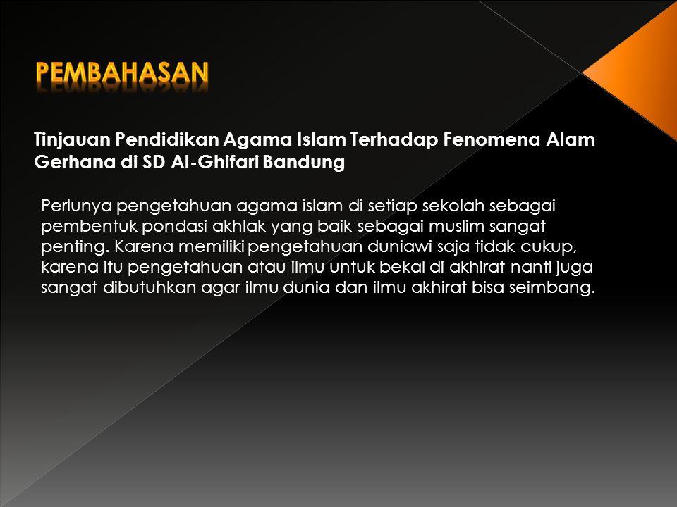 Tinjauan Pendidikan Agama Islam Terhadap Fenomena Alam Gerhana di SD Al-Ghifari Bandung Perlunya pengetahuan agama islam di setiap sekolah sebagai pem