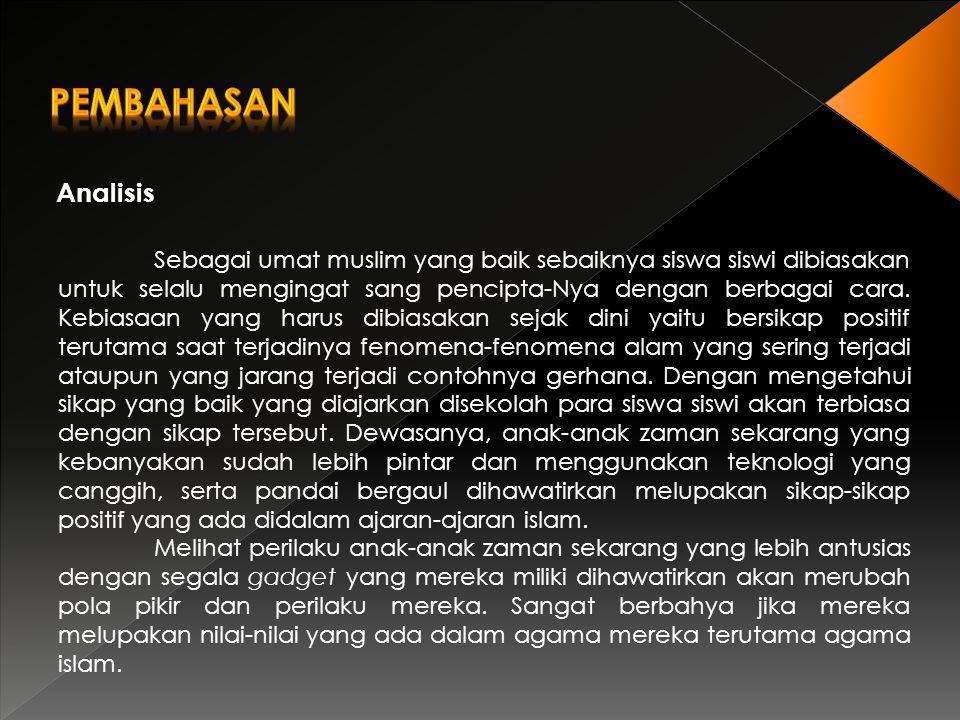 Analisis Sebagai umat muslim yang baik sebaiknya siswa siswi dibiasakan untuk selalu mengingat sang pencipta-Nya dengan berbagai cara. Kebiasaan yang