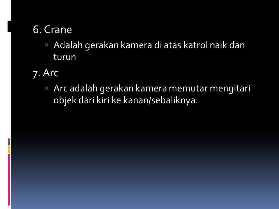 6. Crane  Adalah gerakan kamera di atas katrol naik dan turun 7. Arc  Arc adalah gerakan kamera memutar mengitari objek dari kiri ke kanan/sebalikny