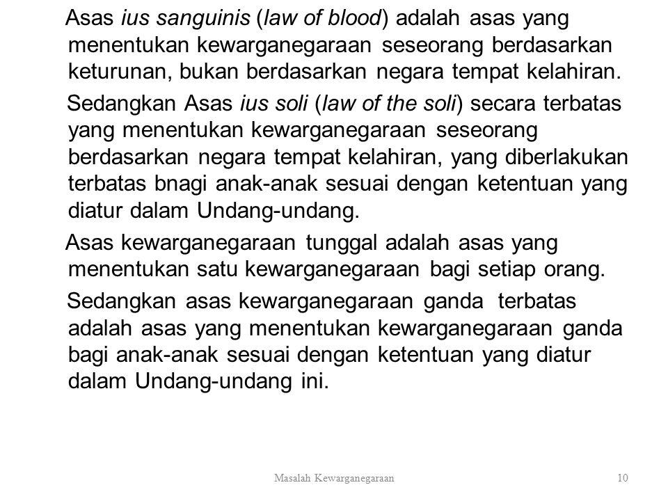 Asas ius sanguinis (law of blood) adalah asas yang menentukan kewarganegaraan seseorang berdasarkan keturunan, bukan berdasarkan negara tempat kelahir