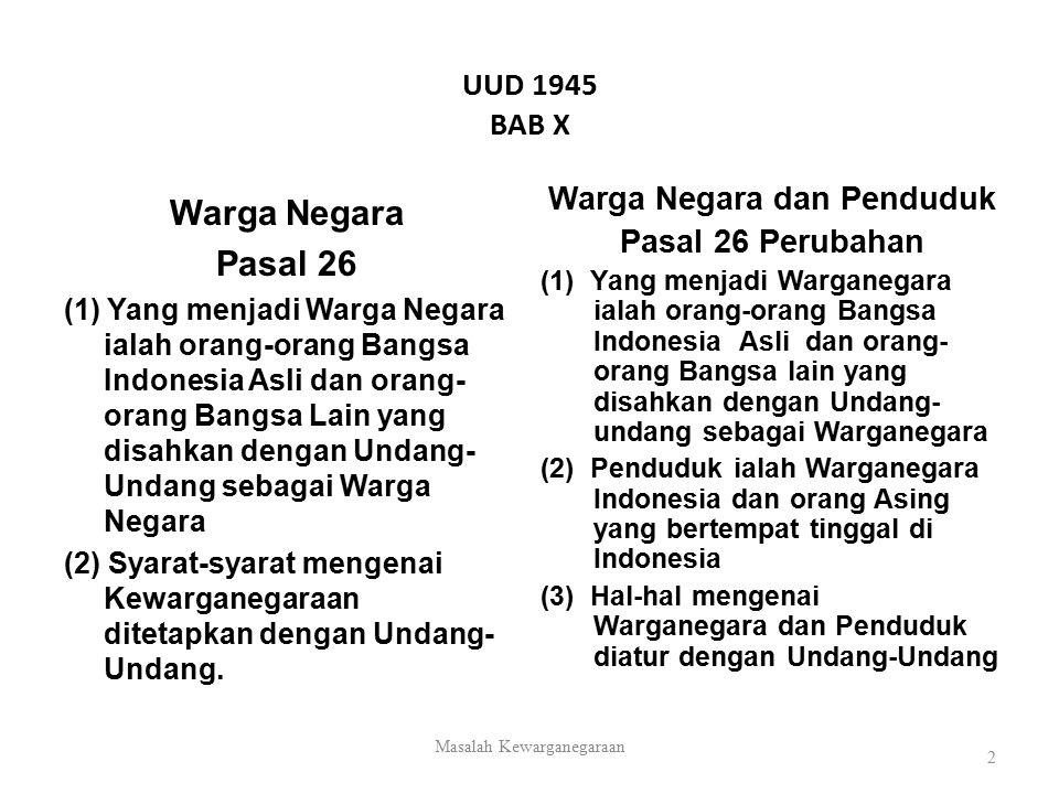 UUD 1945 BAB X Warga Negara Pasal 26 (1) Yang menjadi Warga Negara ialah orang-orang Bangsa Indonesia Asli dan orang- orang Bangsa Lain yang disahkan
