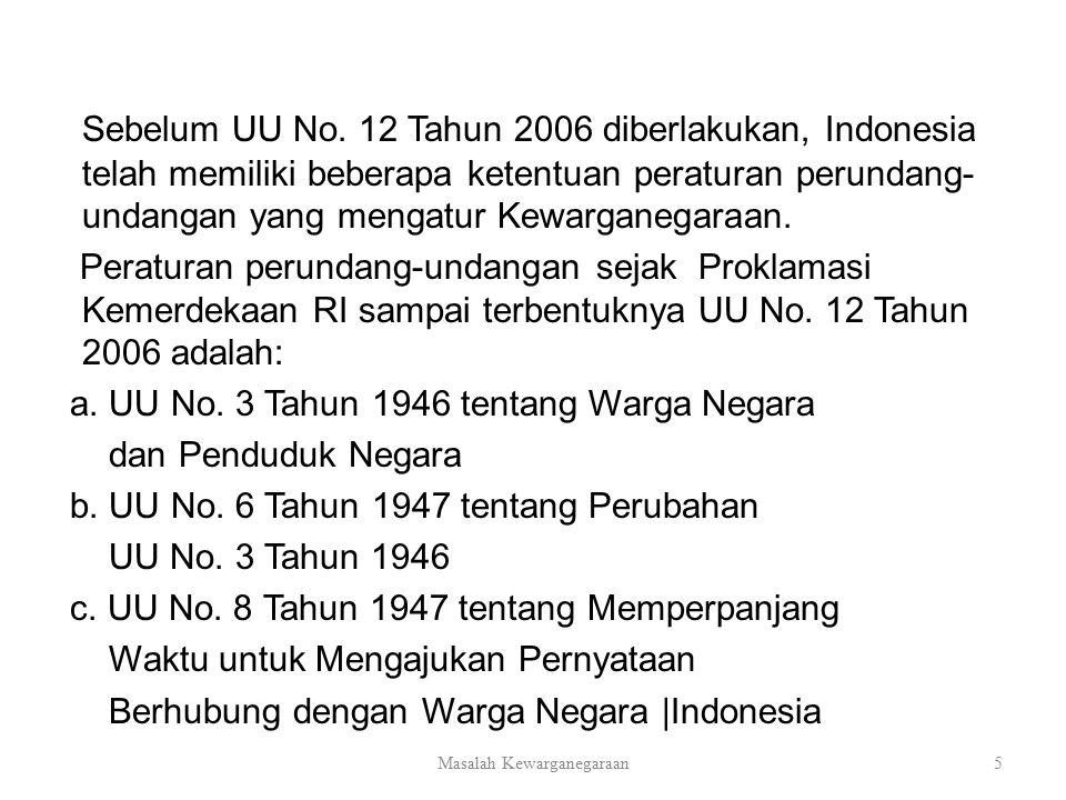 Sebelum UU No. 12 Tahun 2006 diberlakukan, Indonesia telah memiliki beberapa ketentuan peraturan perundang- undangan yang mengatur Kewarganegaraan. Pe