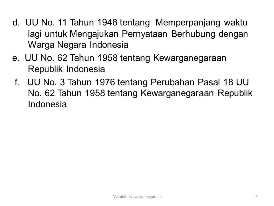 d. UU No. 11 Tahun 1948 tentang Memperpanjang waktu lagi untuk Mengajukan Pernyataan Berhubung dengan Warga Negara Indonesia e. UU No. 62 Tahun 1958 t