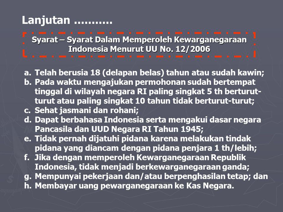 Syarat – Syarat Dalam Memperoleh Kewarganegaraan Indonesia Menurut UU No. 12/2006 Lanjutan........... a.Telah berusia 18 (delapan belas) tahun atau su