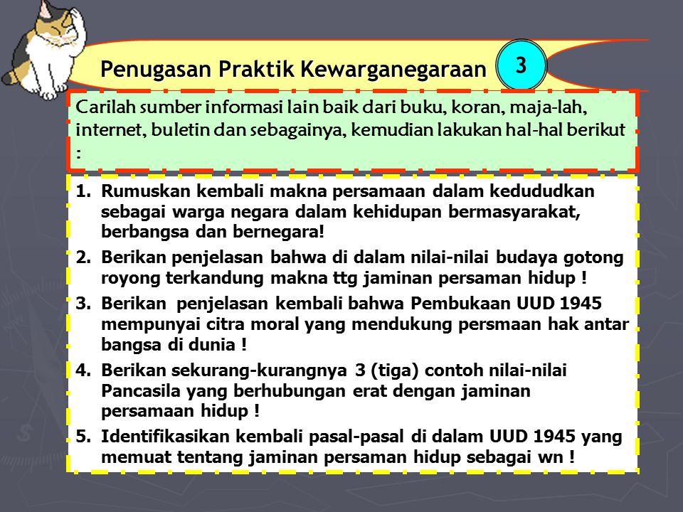 Penugasan Praktik Kewarganegaraan 3 1.Rumuskan kembali makna persamaan dalam kedududkan sebagai warga negara dalam kehidupan bermasyarakat, berbangsa