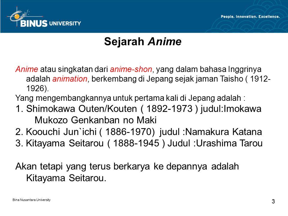 Bina Nusantara University 3 Sejarah Anime Anime atau singkatan dari anime-shon, yang dalam bahasa Inggrinya adalah animation, berkembang di Jepang sej