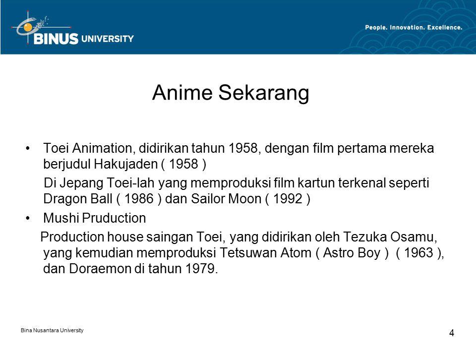 Bina Nusantara University 4 Anime Sekarang Toei Animation, didirikan tahun 1958, dengan film pertama mereka berjudul Hakujaden ( 1958 ) Di Jepang Toei