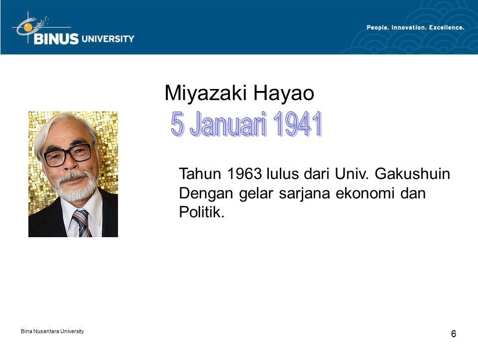 Bina Nusantara University 6 Miyazaki Hayao Tahun 1963 lulus dari Univ. Gakushuin Dengan gelar sarjana ekonomi dan Politik.