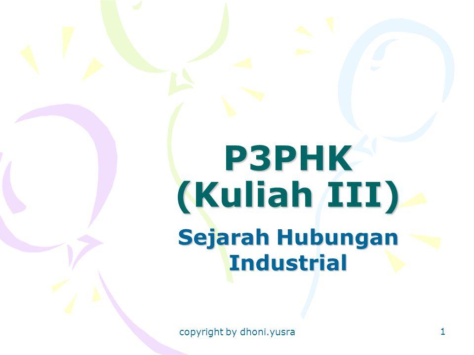 copyright by dhoni.yusra 1 P3PHK (Kuliah III) Sejarah Hubungan Industrial