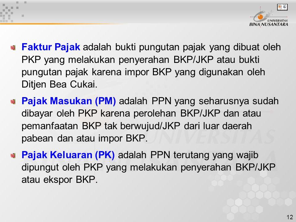 12 Faktur Pajak adalah bukti pungutan pajak yang dibuat oleh PKP yang melakukan penyerahan BKP/JKP atau bukti pungutan pajak karena impor BKP yang digunakan oleh Ditjen Bea Cukai.
