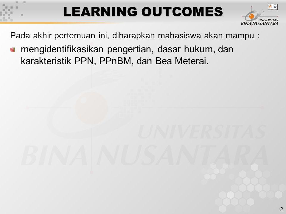 2 LEARNING OUTCOMES Pada akhir pertemuan ini, diharapkan mahasiswa akan mampu : mengidentifikasikan pengertian, dasar hukum, dan karakteristik PPN, PPnBM, dan Bea Meterai.