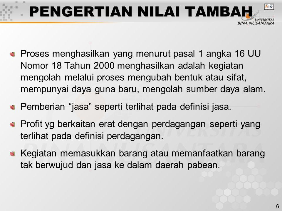 6 PENGERTIAN NILAI TAMBAH Proses menghasilkan yang menurut pasal 1 angka 16 UU Nomor 18 Tahun 2000 menghasilkan adalah kegiatan mengolah melalui prose