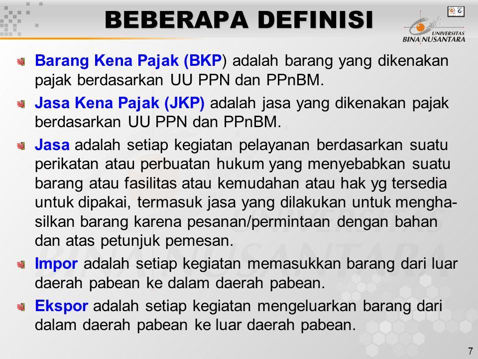 7 BEBERAPA DEFINISI Barang Kena Pajak (BKP) adalah barang yang dikenakan pajak berdasarkan UU PPN dan PPnBM.