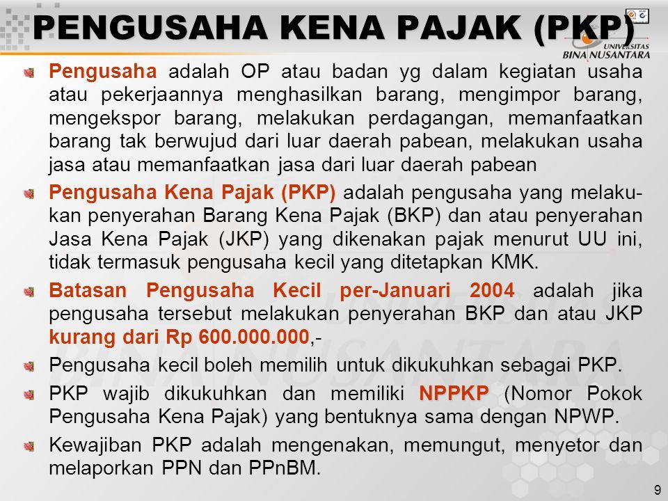 9 PENGUSAHA KENA PAJAK (PKP) Pengusaha adalah OP atau badan yg dalam kegiatan usaha atau pekerjaannya menghasilkan barang, mengimpor barang, mengekspo
