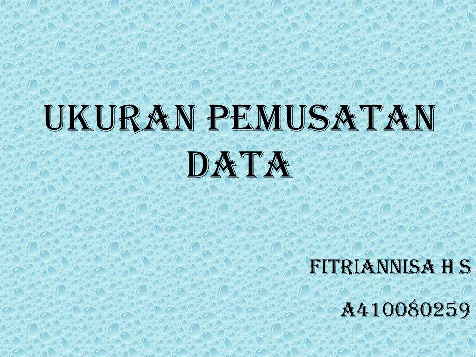 Ukuran pemusatan data Fitriannisa H s A410080259