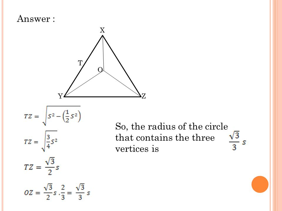 Answer : X YZ O T So, the radius of the circle that contains the three vertices is