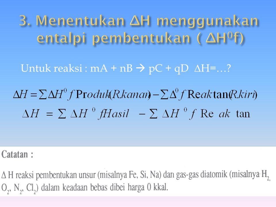 Untuk reaksi : mA + nB  pC + qD ∆H=…?