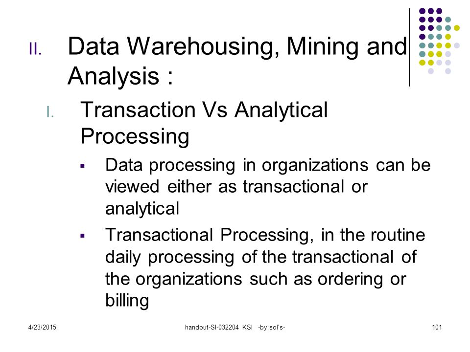4/23/2015handout-SI-032204 KSI -by:sol s-101 II.Data Warehousing, Mining and Analysis : I.