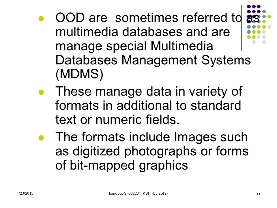 4/23/2015handout-SI-032204 KSI -by:sol's-99 OOD are sometimes referred to as multimedia databases and are manage special Multimedia Databases Manageme