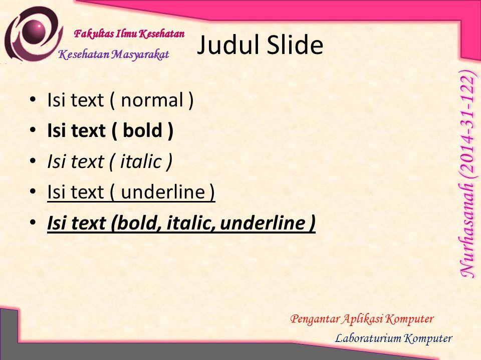 Kesehatan Masyarakat Pengantar Aplikasi Komputer Laboraturium Komputer Judul Slide Isi text ( normal ) Isi text ( bold ) Isi text ( italic ) Isi text ( underline ) Isi text (bold, italic, underline )