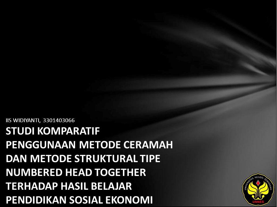 IIS WIDIYANTI, 3301403066 STUDI KOMPARATIF PENGGUNAAN METODE CERAMAH DAN METODE STRUKTURAL TIPE NUMBERED HEAD TOGETHER TERHADAP HASIL BELAJAR PENDIDIKAN SOSIAL EKONOMI POKOK BAHASAN PASAR PADA SISWA KELAS VIII MTS.