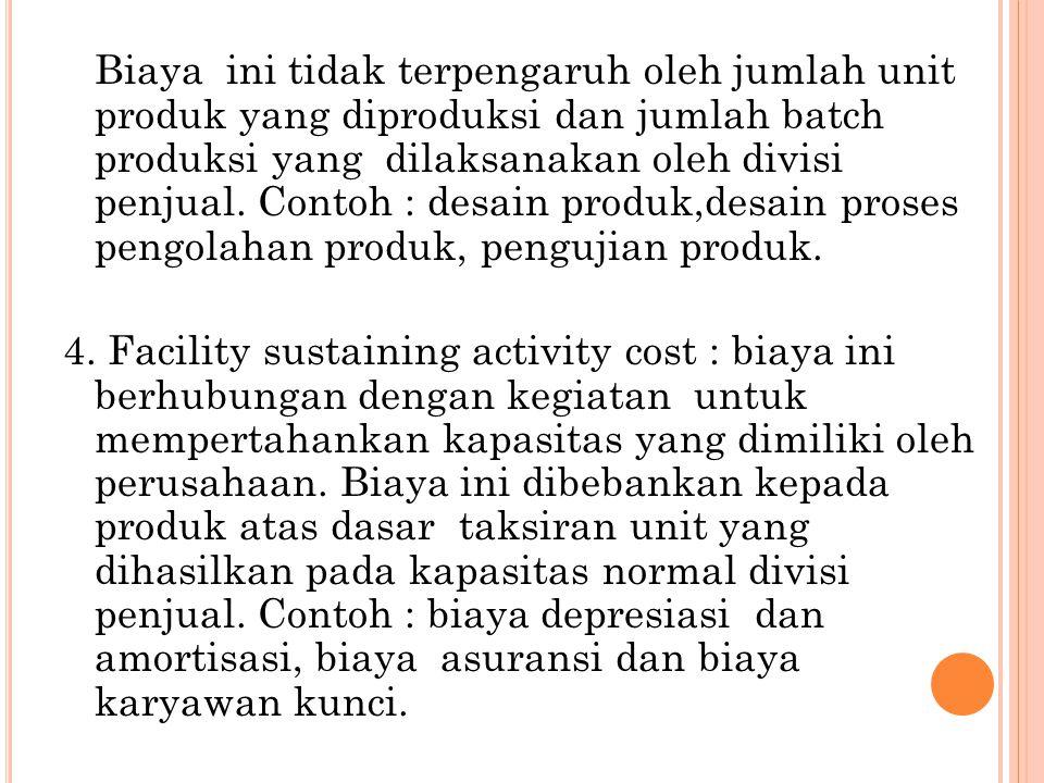 Biaya ini tidak terpengaruh oleh jumlah unit produk yang diproduksi dan jumlah batch produksi yang dilaksanakan oleh divisi penjual. Contoh : desain p