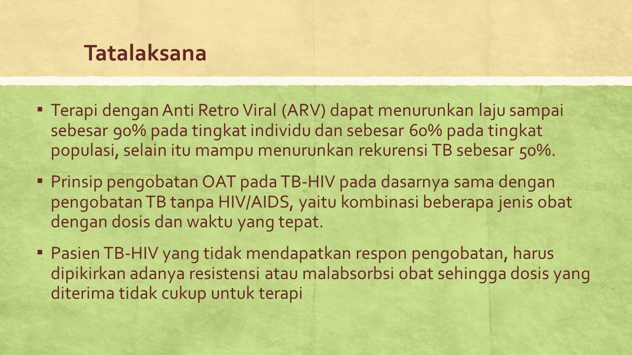 Tatalaksana ▪ Terapi dengan Anti Retro Viral (ARV) dapat menurunkan laju sampai sebesar 90% pada tingkat individu dan sebesar 60% pada tingkat populas