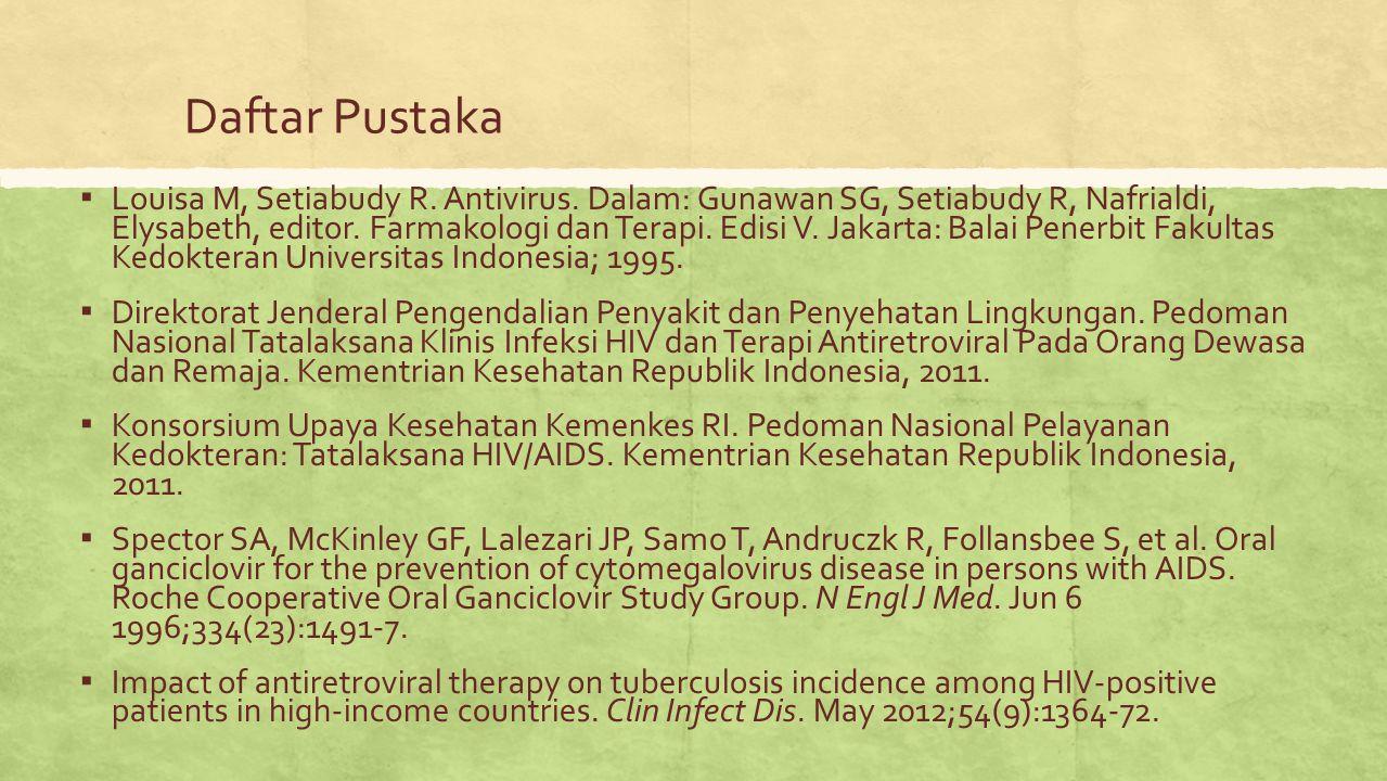 Daftar Pustaka ▪ Louisa M, Setiabudy R. Antivirus. Dalam: Gunawan SG, Setiabudy R, Nafrialdi, Elysabeth, editor. Farmakologi dan Terapi. Edisi V. Jaka