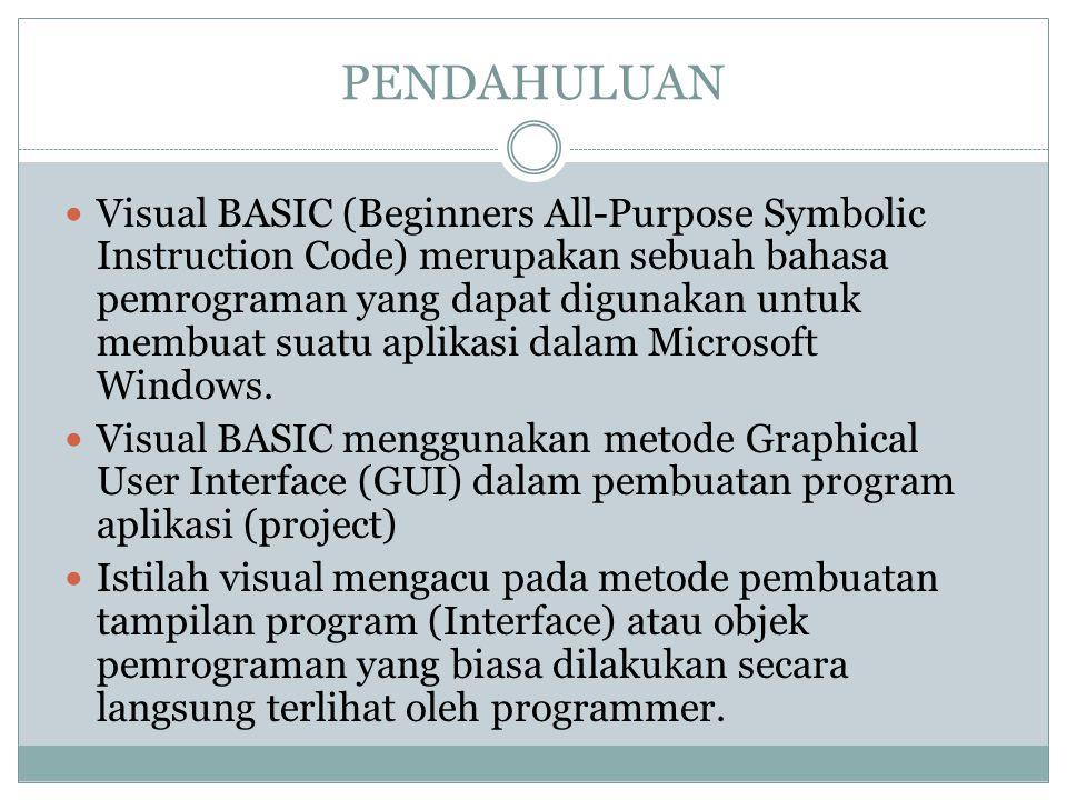 PROJECT DI VB Dalam Visual BASIC, pembuatan program aplikasi harus dikerjakan dalam sebuah project.