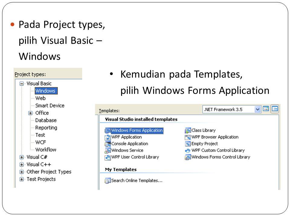 Pada Project types, pilih Visual Basic – Windows Kemudian pada Templates, pilih Windows Forms Application