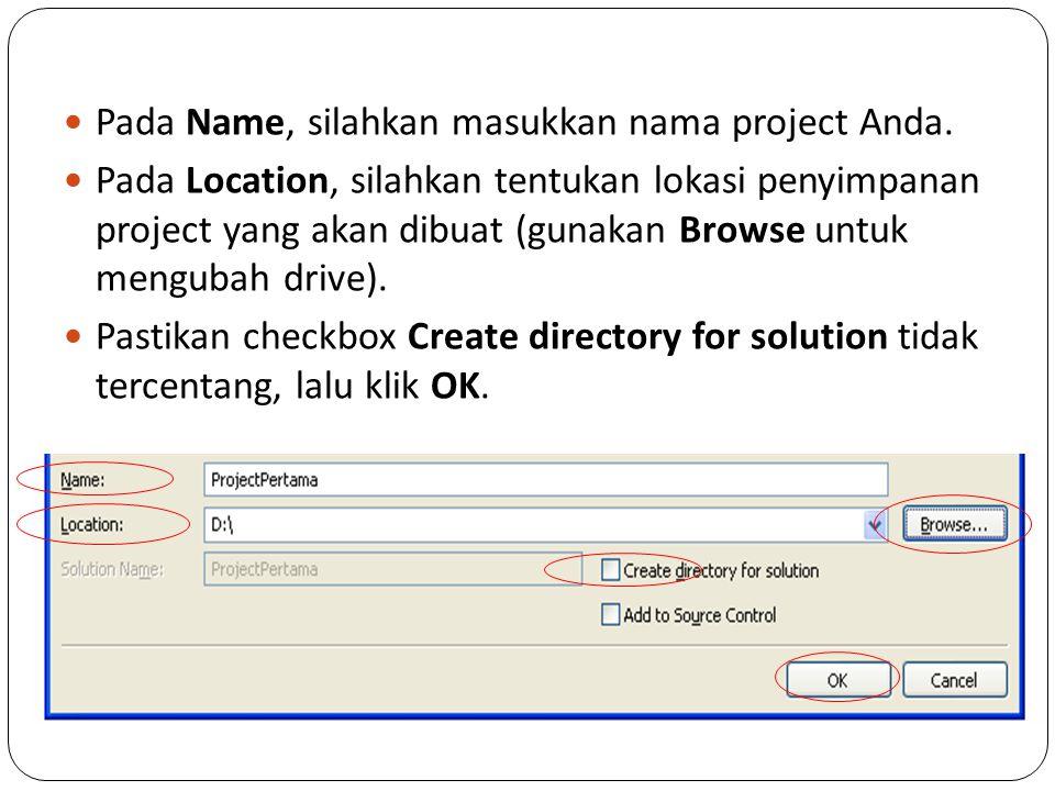 Pada Name, silahkan masukkan nama project Anda. Pada Location, silahkan tentukan lokasi penyimpanan project yang akan dibuat (gunakan Browse untuk men