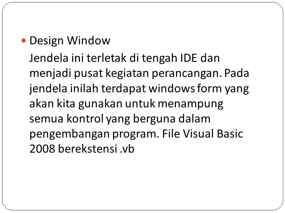 Design Window Jendela ini terletak di tengah IDE dan menjadi pusat kegiatan perancangan. Pada jendela inilah terdapat windows form yang akan kita guna