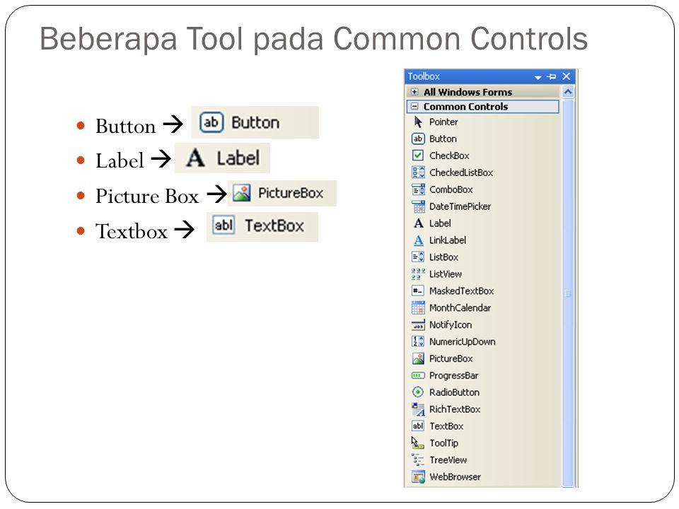 Beberapa Tool pada Common Controls Button  Label  Picture Box  Textbox 