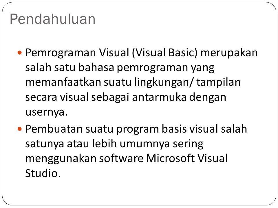 Pendahuluan Pemrograman Visual (Visual Basic) merupakan salah satu bahasa pemrograman yang memanfaatkan suatu lingkungan/ tampilan secara visual sebag