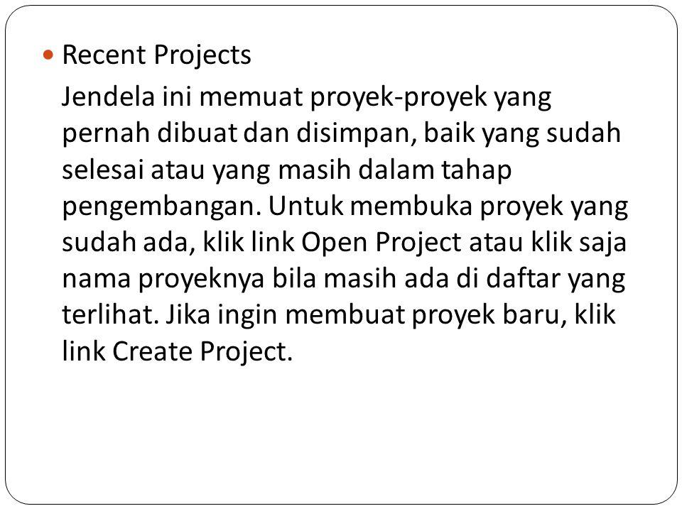 Recent Projects Jendela ini memuat proyek-proyek yang pernah dibuat dan disimpan, baik yang sudah selesai atau yang masih dalam tahap pengembangan.
