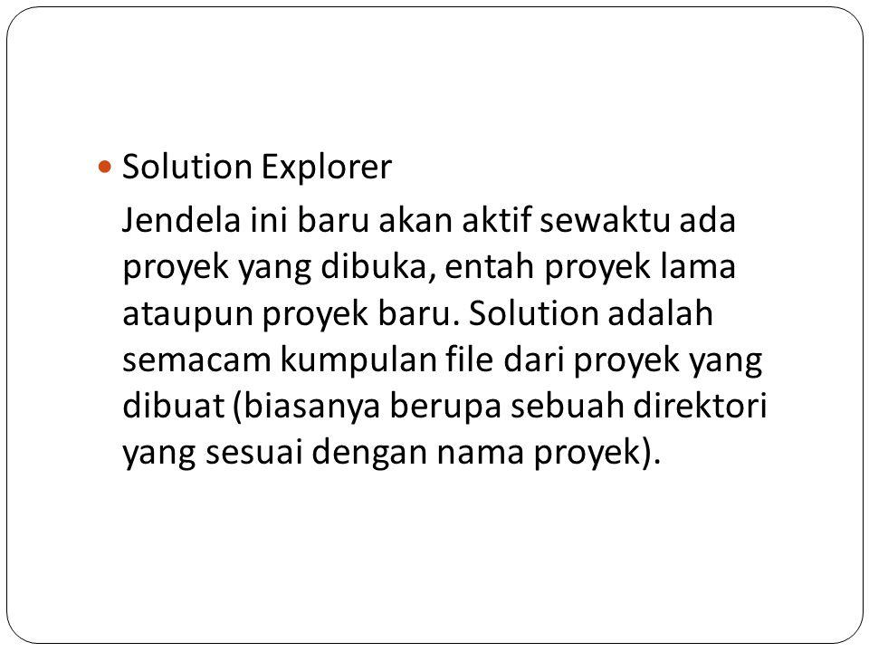 Solution Explorer Jendela ini baru akan aktif sewaktu ada proyek yang dibuka, entah proyek lama ataupun proyek baru. Solution adalah semacam kumpulan