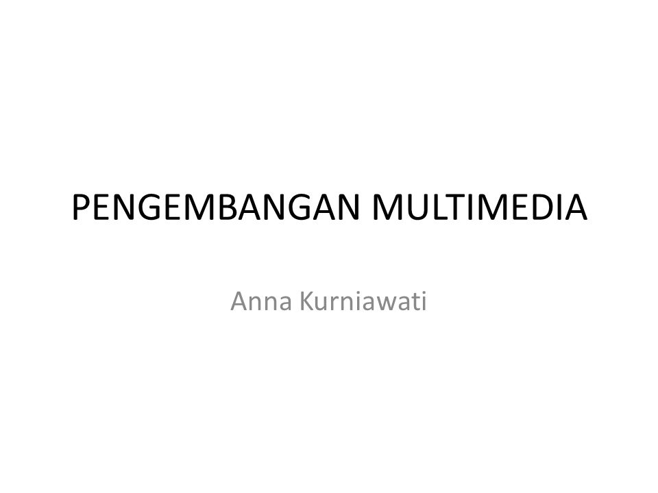 PENGEMBANGAN MULTIMEDIA Anna Kurniawati