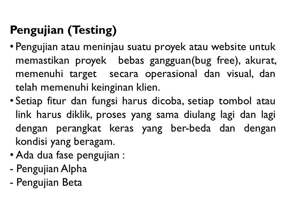 Pengujian (Testing) Pengujian atau meninjau suatu proyek atau website untuk memastikan proyek bebas gangguan(bug free), akurat, memenuhi target secara