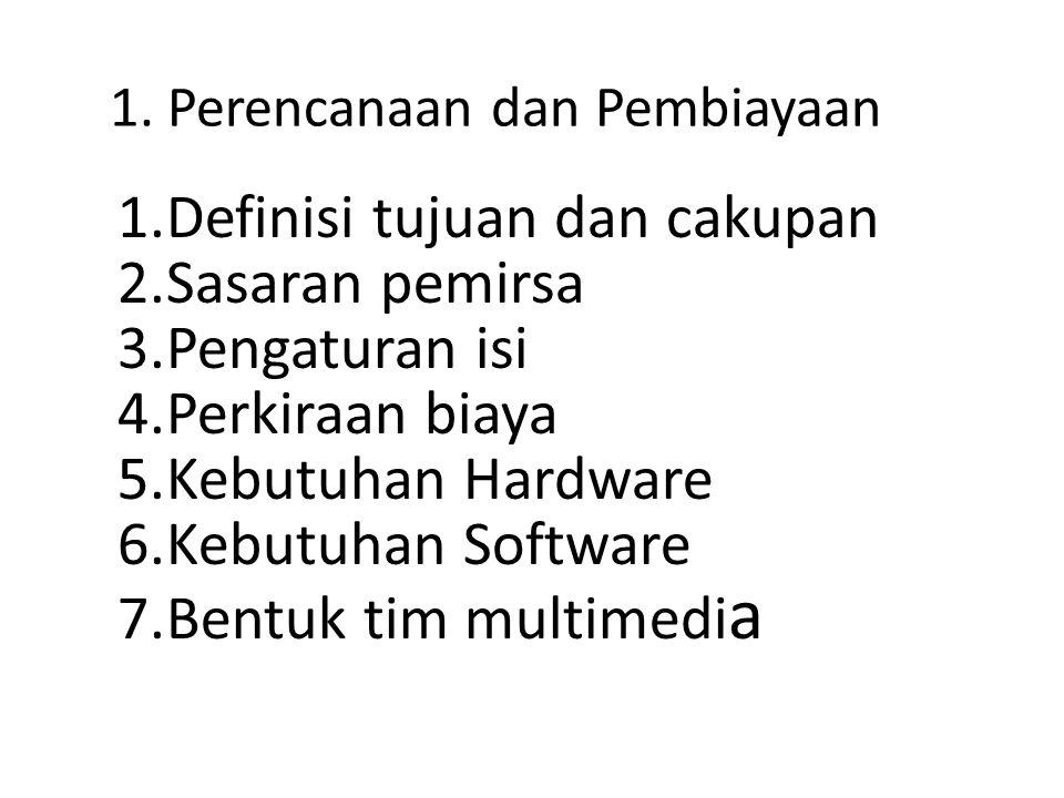 1. Perencanaan dan Pembiayaan 1.Definisi tujuan dan cakupan 2.Sasaran pemirsa 3.Pengaturan isi 4.Perkiraan biaya 5.Kebutuhan Hardware 6.Kebutuhan Soft