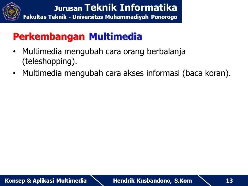 Jurusan Teknik Informatika Fakultas Teknik - Universitas Muhammadiyah Ponorogo Hendrik Kusbandono, S.KomKonsep & Aplikasi Multimedia13 Perkembangan Mu