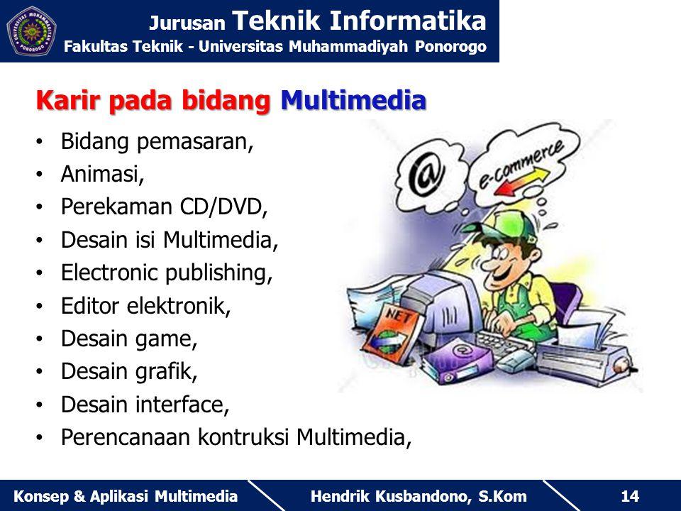 Jurusan Teknik Informatika Fakultas Teknik - Universitas Muhammadiyah Ponorogo Hendrik Kusbandono, S.KomKonsep & Aplikasi Multimedia14 Karir pada bida